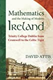 img - for Mathematics and the Making of Modern Ireland: Trinity College Dublin from Cromwell to the Celtic Tiger book / textbook / text book