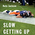 Slow Getting Up: A Story of NFL Survival from the Bottom of the Pile (       UNABRIDGED) by Nate Jackson Narrated by Nate Jackson