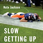 Slow Getting Up: A Story of NFL Survival from the Bottom of the Pile | Nate Jackson