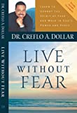 Live Without Fear: Learn To Uproot The Spirit Of Fear And Walk In God's Power And Peace (1577947649) by Creflo Dollar