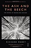 The Ash and the Beech: The Drama of Woodland Change (0099587238) by Mabey, Richard