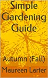 Simple Gardening Guide: Autumn (Fall)
