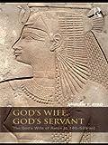 God's Wife, God's Servant: The God's Wife of Amun (ca.740-525 BC)