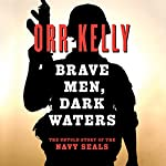 Brave Men Dark Waters | Orr Kelly