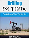 Drilling For Traffic: Go Where The Traffic Is!
