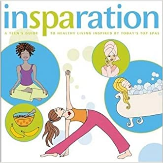 Insparation: A Teen's Guide to Healthy Living Inspired by Today's Top Spas