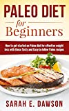 Paleo Diet: Paleo Diet for Beginners - How to Get Started on Paleo Diet for Effective Weight Loss with these Tasty and Easy-to-follow Paleo Recipes (FREE ... Paleo Slow Cooker, Paleo Weight Loss)