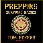 Prepping: Survival Basics | Tom Eckerd