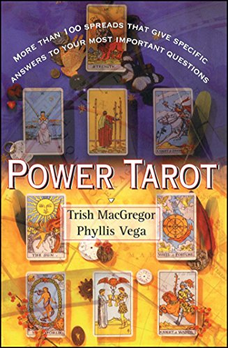 Power Tarot: More Than 100 Spreads That Give Specific Answers to Your Most Important Question: More Than 100 Spreads That Give Specific Answers to Your Most Important Questions