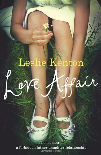 Love Affair: The memoir of a forbidden father-daughter relationship: A True Story of Love, Loss and Obsession