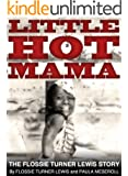 LITTLE HOT MAMA - The Flossie Turner Lewis Story (English Edition)