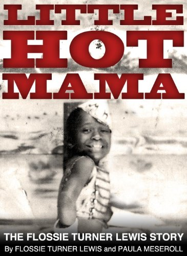 LITTLE HOT MAMA - The Flossie Turner Lewis Story