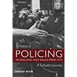 A History of Policing in England and Wales from 1974: A Turbulent Journeyby Timothy Brain