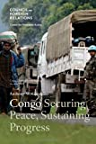 Congo: Securing Peace, Sustaining Progress (Council Special Report)