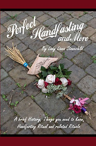 Perfect Handfasting and More: A brief History, Things you need to know, Handfasting Ritual and related rituals.