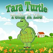 Tara Turtle Tells A Lie (       UNABRIDGED) by Jupiter Kids Narrated by Patty Souza