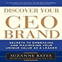 Discover Your CEO Brand: Secrets to Embracing and Maximizing Your Unique Value as a Leader (       UNABRIDGED) by Suzanne Bates Narrated by Donna Postel