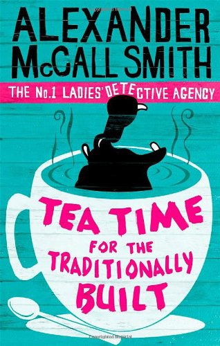 Tea Time For The Traditionally Built: The No.1 Ladies' Detective Agency, Book 10