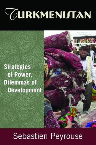 Turkmenistan: Strategies of Power, Dilemmas of Development