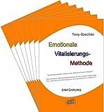 EMOTIONALE VITALISIERUNGS-METHODE. Selbstbewusstsein stärken u. Selbstvertrauen steigern! Das ultimative Persönlichkeitstraining, um sich in jeder Lebenslage selbstsicher u. dynamisch zu entfalten!