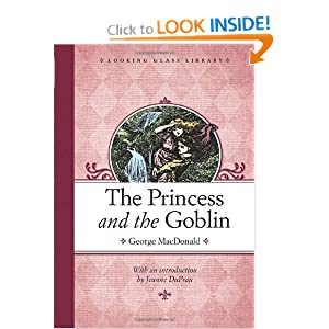 The Princess and the Goblin (Looking Glass Library) by George MacDonald, Arthur Hughes and Jeanne DuPrau