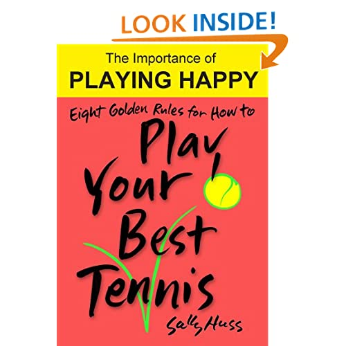 Eight Golden Rules for How to Play Your Best Tennis (Self-Help Book on Attitude in Sports - The Importance of Playing Happy, for Kids 8 and Up)
