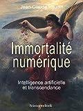 IMMORTALITE NUMERIQUE: Intelligence artificielle et transcendance