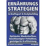 """Ern�hrungsstrategien in Kraftsport und Bodybuilding: Optimaler Muskelaufbau, beschleunigter Fettabbau, gesteigerte Kraftleistungvon """"Christian von Loeffelholz"""""""