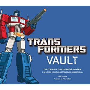 Transformers Vault: The Complete Transformers Universe - Showcasing Rare Collectibles and Memorabilia [Hardcover]