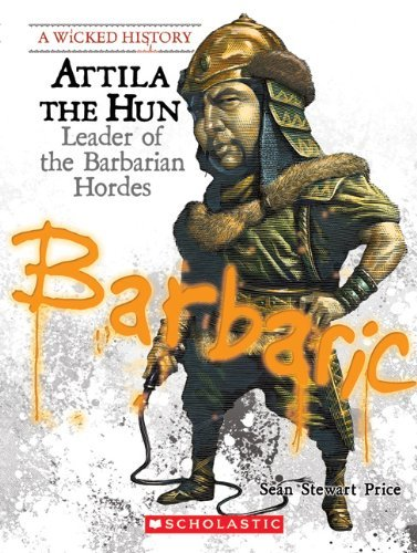 attila-the-hun-leader-of-the-barbarian-hordes-wicked-history-by-sean-stewart-price-1-sep-2009-paperb