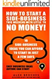 How To Start A Side-Business This Weekend With Little To No Money! (English Edition)