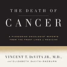 The Death of Cancer: After Fifty Years on the Front Lines of Medicine, a Pioneering Oncologist Reveals Why the War on Cancer Is Winnable - and How We Can Get There Audiobook by Vincent T. DeVita Jr. MD, Elizabeth DeVita-Raeburn Narrated by Stephen McLaughlin