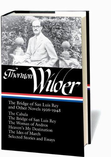 Thornton Wilder:The Bridge of San Luis Rey and Other Novels 1926-1948 (Library of America No. 194), Thornton Wilder