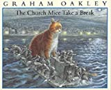 The Church Mice Take a Break (0340727888) by Oakley, Graham
