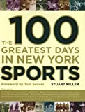 img - for The 100 Greatest Days in New York Sports book / textbook / text book