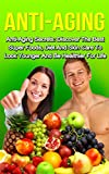 Anti-Aging: Anti-Aging Secrets: Discover the Best Super Foods, Diet and Skin Care to Look Younger and be Healthier for Life (Anti-Aging, Anti-Aging Diet, Anti-Aging Foods, Anti-Aging Secrets)