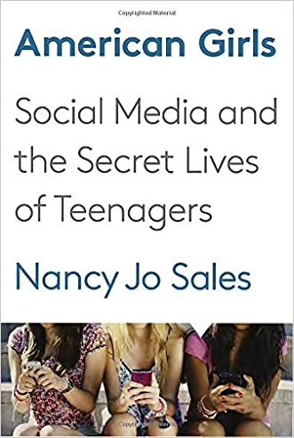 American Girls: Social Media and the Secret Lives of Teenagers written by Nancy Jo Sales