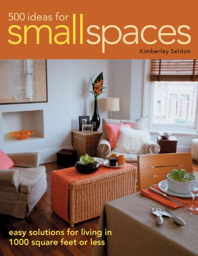 500 Ideas For Small Spaces: Easy Solutions For Living In 1000 Square Feet Or Less front-418247