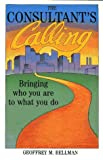 The Consultant's Calling, two audiocassettes / two hours total: Bringing Who You Are to What You Do (Jossey-Bass Management Series) (1555424112) by Geoffrey M. Bellman