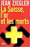 La Suisse, l'or et les morts