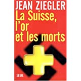 Suisse  l&#39;or et les morts (la)par Ziegler