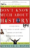 Don't Know Much About History: Everything You Need to Know About American History but Never Learned (0060083824) by Kenneth C. Davis