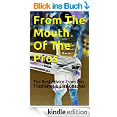 From The Mouth Of The Pros: The Best Advice From Pro Triathletes & Elite Coaches (English Edition)