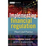Implementing Financial Regulation: Theory and Practice (The Wiley Finance Series) ~ L. L.B. Joanna Gray