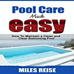 Pool Care Made Easy: How to Maintain a Clean and Clear Swimming Pool | Miles Reise