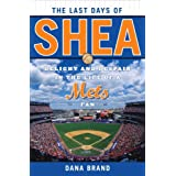 The Last Days of Shea: Delight and Despair in the Life of a Mets Fan ~ Dana Brand