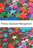 The Practical Guide to Primary Classroom Management (Primary Guides)