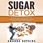 Sugar Detox: Sugar Detox Recipes to Bust Sugar Cravings, Lose Weight and Feel Great | Amanda Hopkins