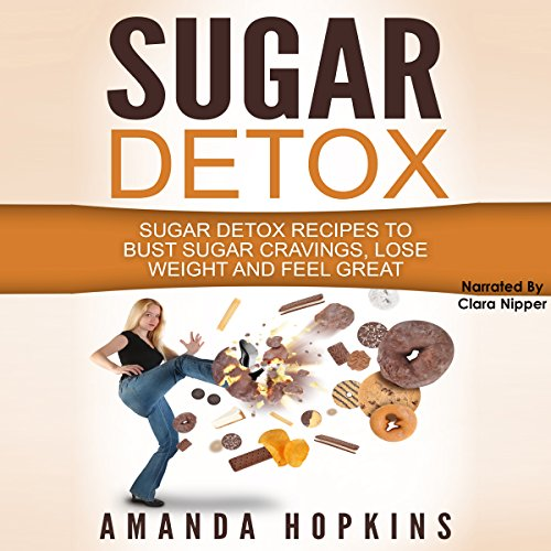 Sugar Detox: Sugar Detox Recipes to Bust Sugar Cravings, Lose Weight and Feel Great by Amanda Hopkins