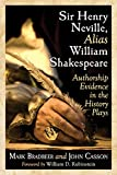 img - for Sir Henry Neville, Alias William Shakespeare: Authorship Evidence in the History Plays book / textbook / text book